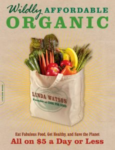 Wildly Affordable Organic cookbook: Eat Fabulous Food, Get Healthy, and Save the Planet All on $5 a Day or Less