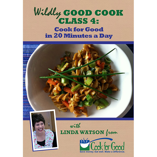 Wildly Good Cook video 4: Cook for Good in 20 Minutes a Day